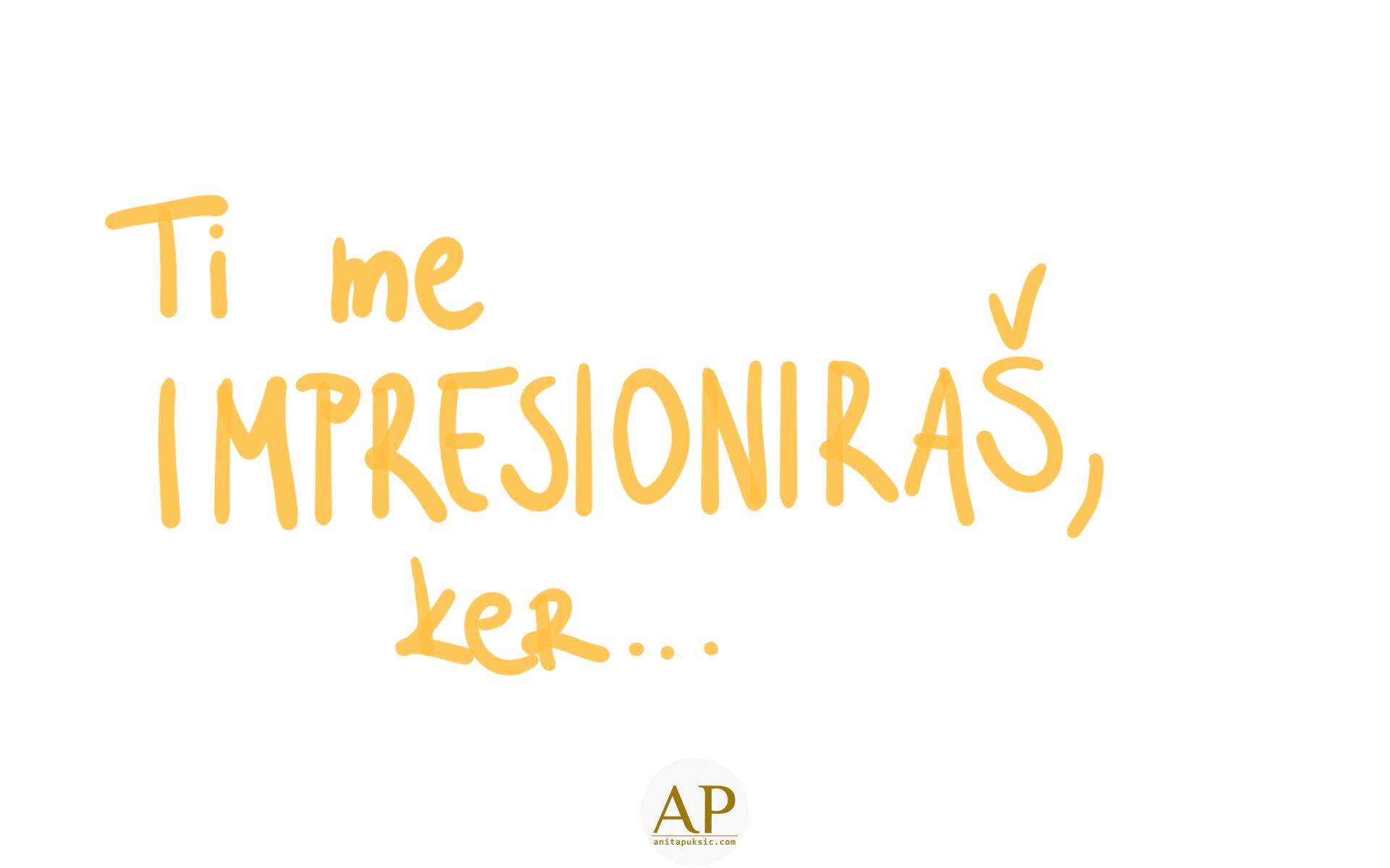 Impresioniraš me